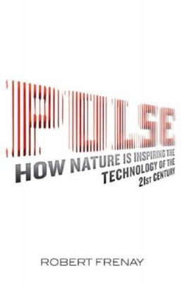 Pulse: How Nature is Inspiring the Technology of the 21st Century
