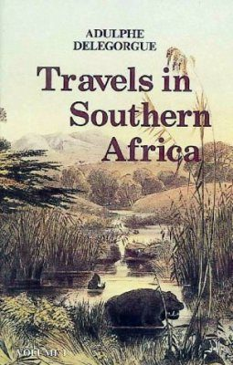 Adulphe Delegorgue's Travels in Southern Africa