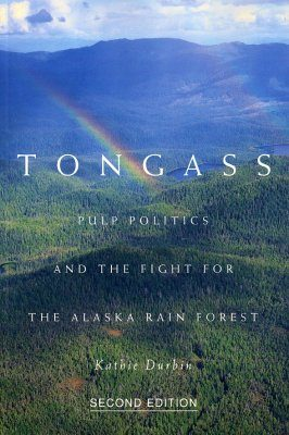 Tongass: Pulp Politics and the Fight for the Alaska Rain Forest