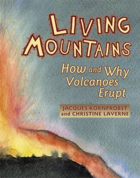 Living Mountains: How and Why Volcanoes Erupt