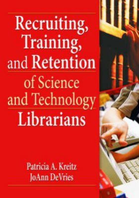 Recruiting, Training, and Retention of Science and Technology Librarians