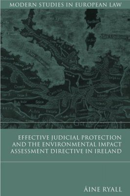 Effective Judicial Protection and the Environmental Impact Assessment Directive in Ireland