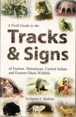 A Field Guide to the Tracks and Signs of Eastern Himalayan, Central Indian and Eastern Ghats Wildlife