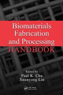 Biomaterials Fabrication and Processing Handbook
