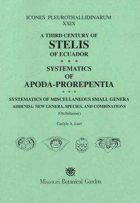 Icones Pleurothallidinarum XXIX: A Third Century of Stelis of Ecuador, Systematics of Apoda-Prorepentia: Systematics of Miscellaneous Small Genera, Addenda New Genera, Species and Combinations (Orchidaceae) [MSB 112]