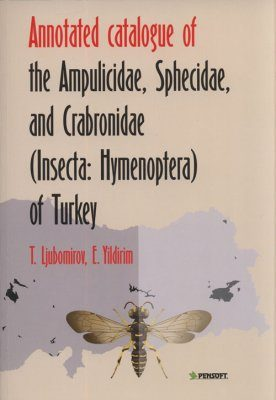 Annotated Catalogue of the Ampulicidae, Sphecidae, and Crabronidae (Insecta: Hymenoptera) of Turkey