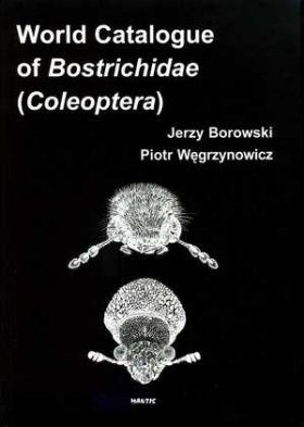 World Catalogue of Bostrichidae (Coleoptera)