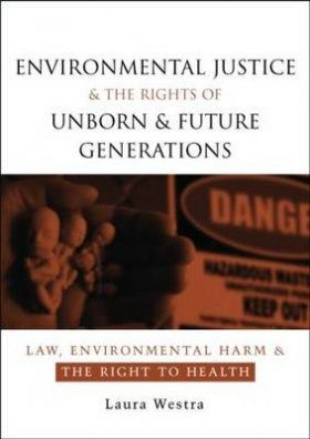 Environmental Justice and the Rights of Unborn and Future Generations
