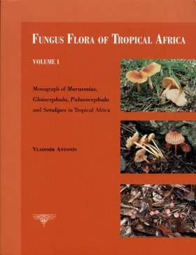 Fungus Flora of Tropical Africa, Volume 1: Monograph of Marasmius, Gloiocephala, Palaeocephala and Setulipes in Tropical Africa