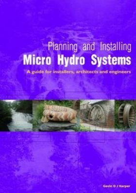 Planning and Installing Micro-Hydro Systems