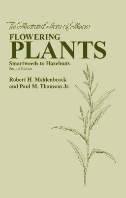 The Illustrated Flora of Illinois, Flowering Plants: Smartweeds to Hazelnuts