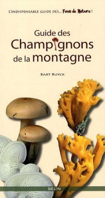 Guide des Champignons de la Montagne [Guide to the Mushrooms of the Mountains]