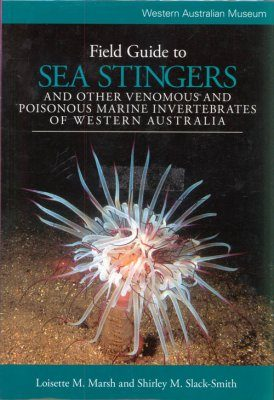 Field Guide to Sea Stingers and Other Venomous and Poisonous Marine Invertebrates of Western Australia