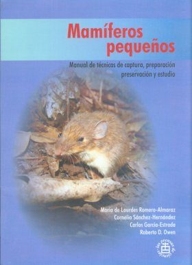 Mamíferos Pequeños: Manual de Técnicas de Captura, Preparación, Preservación y Estudio [Small Mammals: Technical Manual to Capture, Preparation, Preservation and Study]
