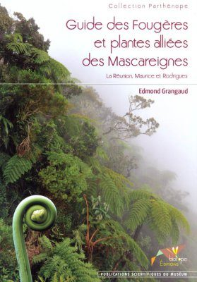 Guide des Fougères et Plantes Alliées des Mascareignes: La Réunion, Maurice et Rodrigues [Guide to Ferns and Allied Plants of the Mascarene: Reunion, Mauritius and Rodrigues]