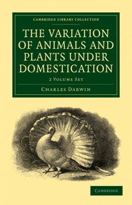 The Variation of Animals and Plants Under Domestication (2-Volume Set)
