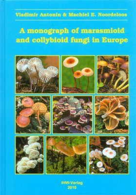 A Monograph of Marasmioid and Collybioid Fungi in Europe