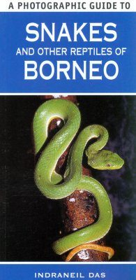 A Photographic Guide to Snakes and Other Reptiles of Borneo