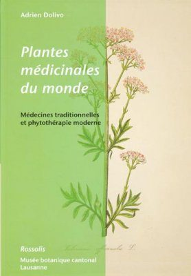 Plantes Médicinales du Monde: Médecines Traditionelles et Phytothérapie Moderne [Medicinal Plants of the World: Traditional Medicine and Modern Phytotherapy]