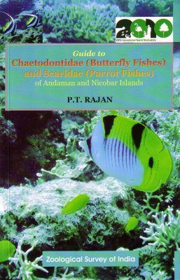 Guide to Chaetodontidae (Butterfly Fishes) and Scaridae (Parrot Fishes) of Andaman and Nicobar Islands