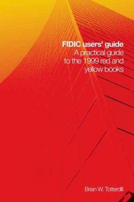 FIDIC Users' Guide: A Practical Guide to the 1999 Red and Yellow Books