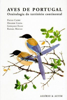 Aves de Portugal: Ornitologia do Territorio Continental [Birds of Portugal: Ornithology of the Continental Territory]