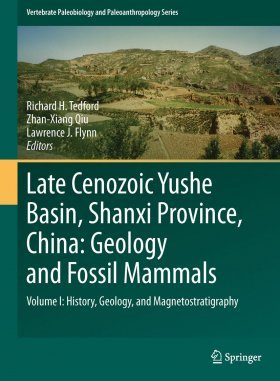 Late Cenozoic Yushe Basin, Shanxi Province, China: Geology and Fossil Mammals, Volume 1