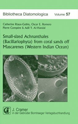 Bibliotheca Diatomologica, Volume 57: Small-sized Achnanthales (Bacillariophyta) from Coral Sands off Mascarenes (Western Indian