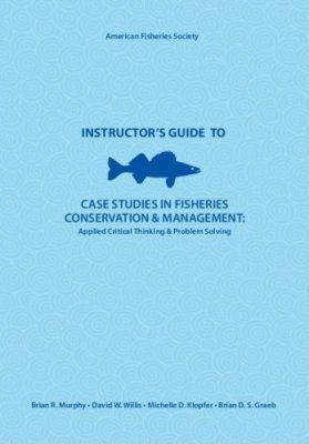 Instructor's Guide to Case Studies in Fisheries Conservation and Management