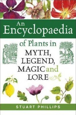 An Encyclopaedia of Plants in Myth, Legend, Music and Lore