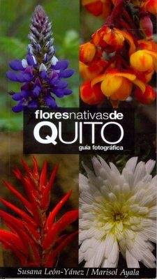 Flores Nativas de Quito: Guía Fotográfica [Native Flora of Quito: Photographic Guide]
