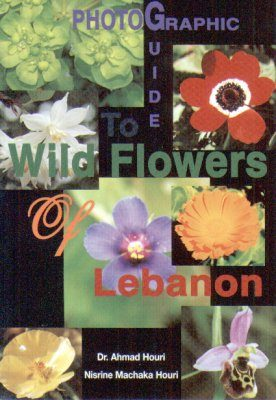 Photographic Guide to Wild Flowers of Lebanon, Volume 1