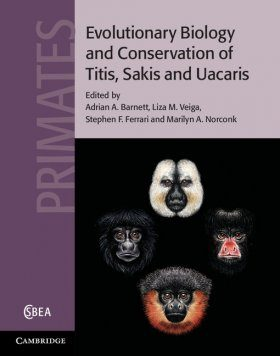 Evolutionary Biology and Conservation of Titis, Sakis and Uacaris