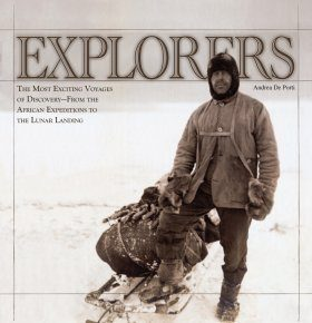 Explorers: The Most Exciting Voyages of Discovery - From the African Expeditions to the Lunar Landing
