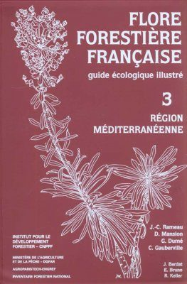 Flore Forestière Française, Tome 3: Region Méditerranéenne: Guide Écologique Illustré [French Forest Flora, Volume 3: The Mediterranean Region: Illustrated Ecological Guide]