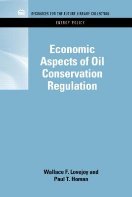Economic Aspects of Oil Conservation Regulation