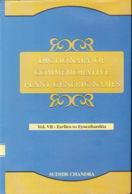 Dictionary of Commemorative Plant Generic Names, Volume 7: Earliea to Eysenhardtia