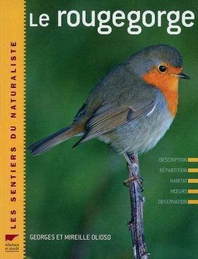 Le Rougegorge: Description, Répartition, Habitat, Mœurs, Observation [The European Robin: Description, Sistribution, Habitat, Manners, Observation]