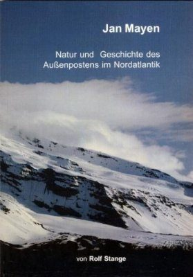 Jan Mayen: Natur und Geschichte des Außenpostens im Nordatlantik [Jan Mayen: Nature and History of the Outpost in the North Atlantic]