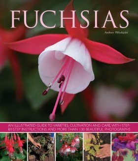 Fuchsias: An Illustrated Guide to Varieties, Cultivation and Care