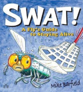 Swat!: A Fly's Guide to Staying Alive