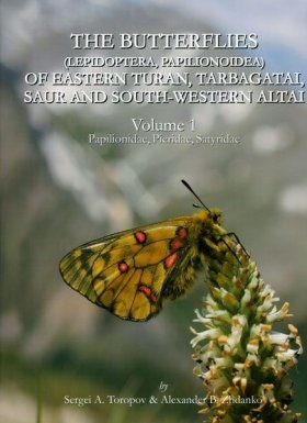 The Butterflies (Lepidoptera, Papilionoidea) of Eastern Turan, Tarbagatai, Saur and South-Western Alta, Volume 1: Papilionidae, Pieridae, Satyridae [English / Russian]