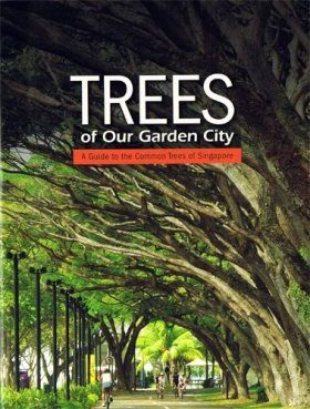 Trees Of Our Gardens City: A Guide To The Common Trees Of Singapore