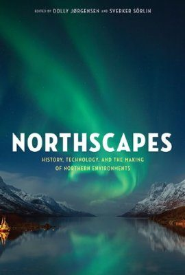 Northscapes: History, Technology and the Making of Northern Environments