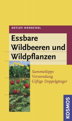 Essbare Wildbeeren und Wildpflanzen: Sammeltipps, Verwendung, Giftige Doppelgänger [Edible Wild Berries and Wild Plants: Collection Tips, Uses, Toxic Doppelgangers]