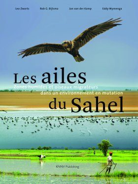 Les Ailes du Sahel: Zones Humides et Oiseaux Migrateurs dans un Environnement en Mutation [Living on the Edge: Wetlands and Birds in a Changing Sahel]