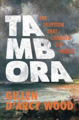 Tambora: The Eruption That Changed the World