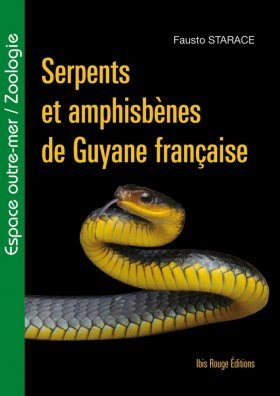 Serpents et Amphisbènes de Guyane Française [Snakes and Worm Lizards of French Guiana]