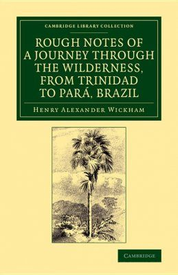 Rough Notes of a Journey Through the Wilderness, from Trinidad to Para, Brazil