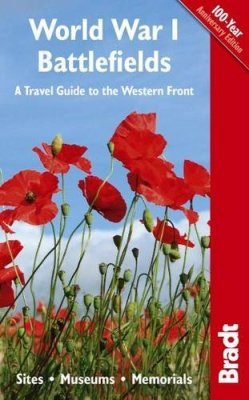 Bradt Travel Guide: World War I Battlefields: A Travel Guide to the Western Front